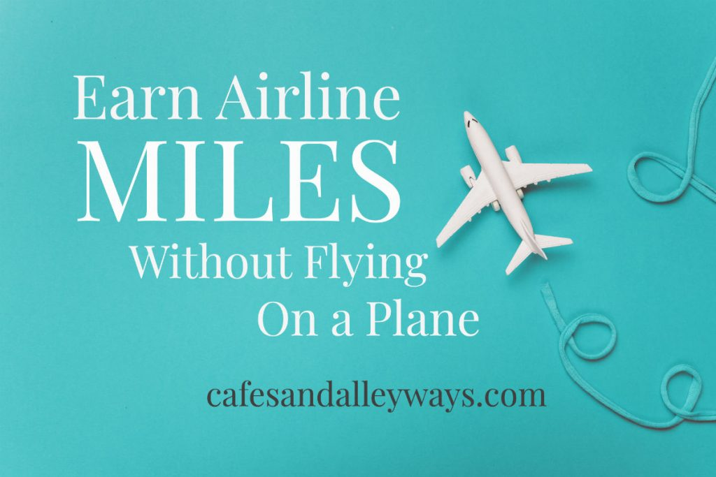 Earn Airline Miles Without Flying on an Airplane