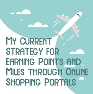 My Current Strategy for Earning Points and Miles through Online Shopping Portals