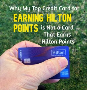 Why My Top Credit Card For Earning Hilton Points Is Not A Card That Earns Hilton Points
