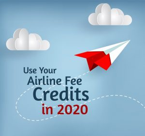 Use your Airline Fee Credits in 2020