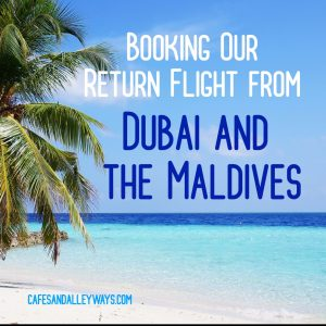 Booking Our Return Trip from Dubai and The Maldives
