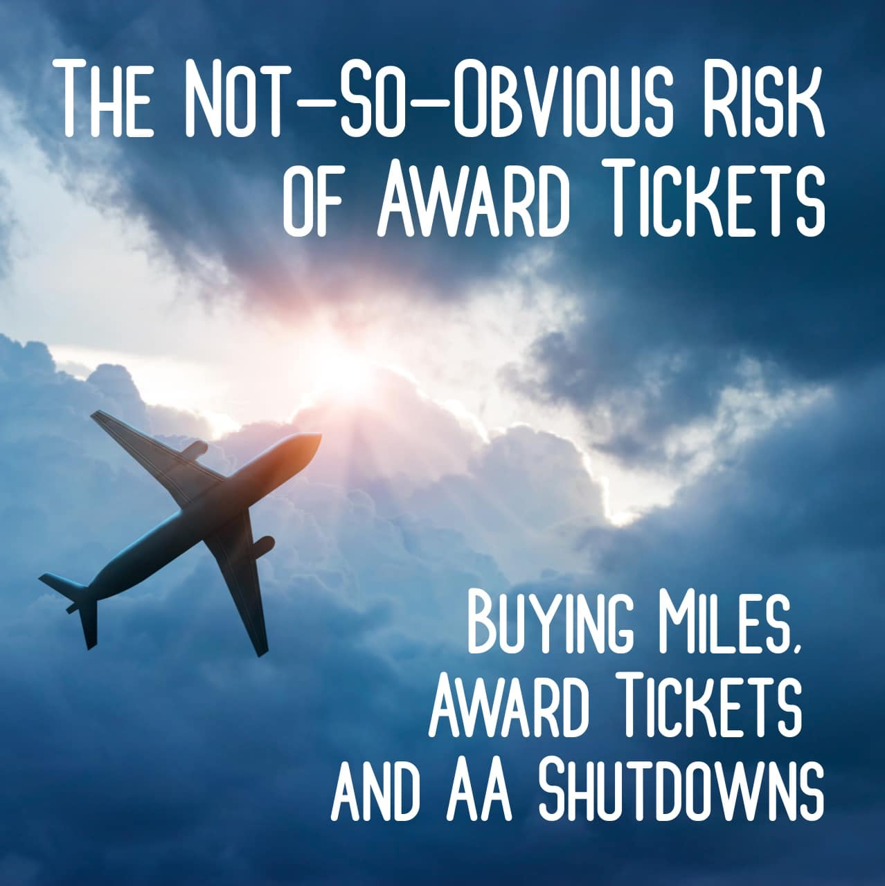 The Not-So-Obvious Risk of Award Tickets: Buying Miles, Award Tickets and AA Shutdowns