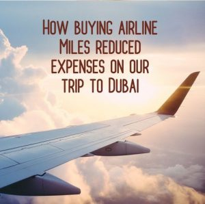 How Buying Airline Miles Reduced Expenses On Our Trip To Dubai