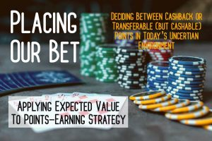 Placing Our Bet:  Deciding Between Cash back or Transferable (But Cashable) Points in Today's Uncertain Environment