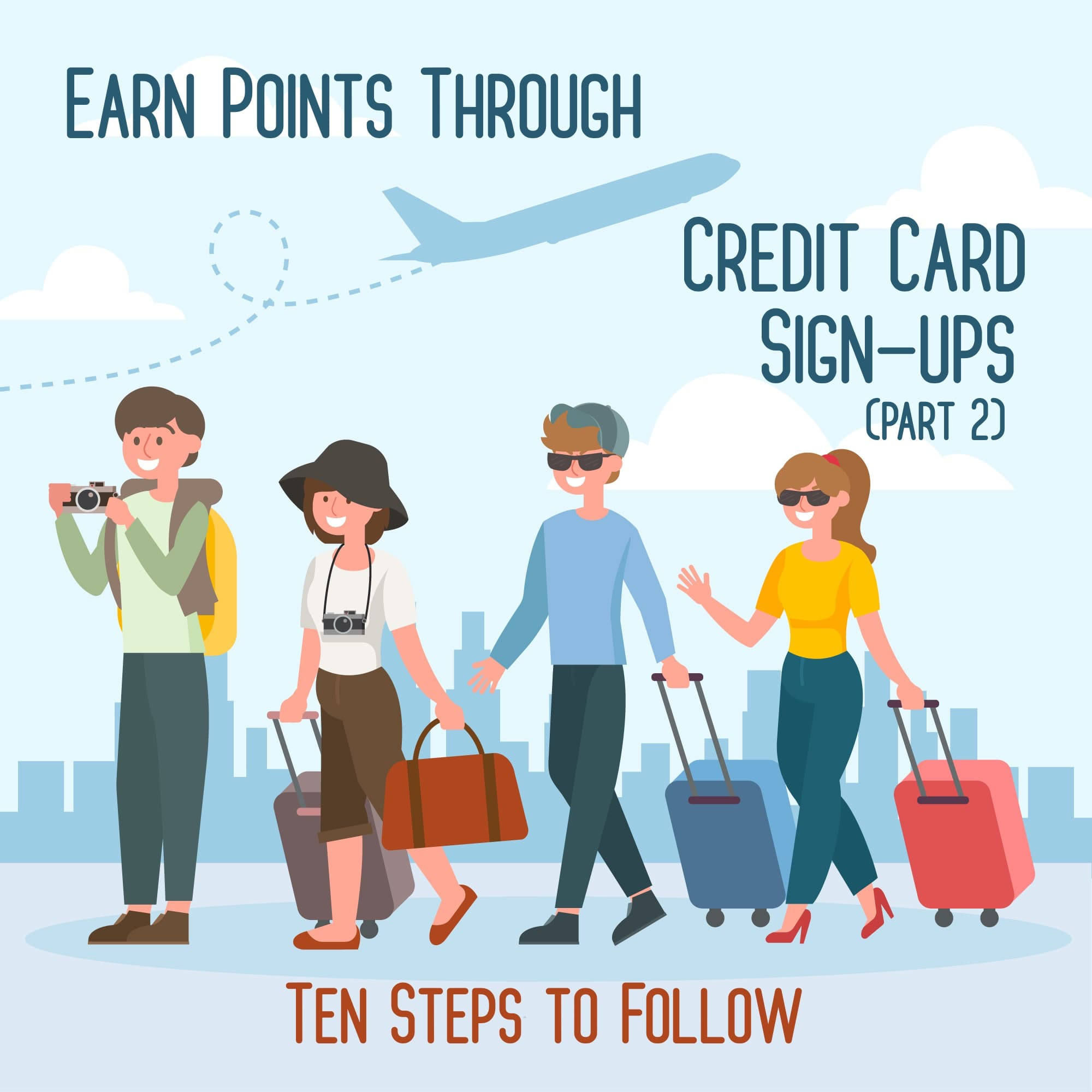 Earn Points Through Credit Card Sign Ups – Part 2: Ten Steps to Follow